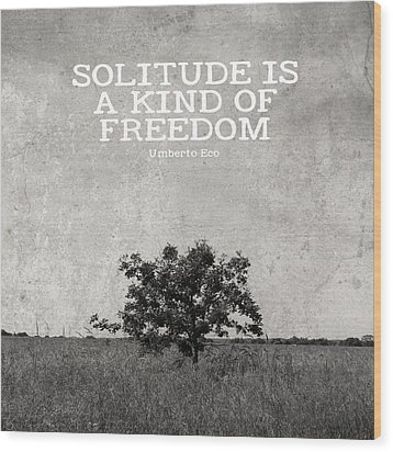 Solitude Is Freedom Wood Print