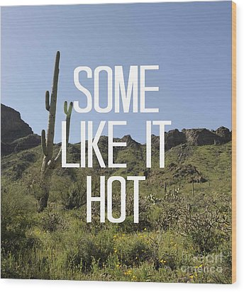 Some Like It Hot Wood Print by Priscilla Wolfe