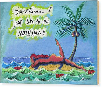 Sometimes I Just Like To Do Nothing Painting 43 Wood Print by Angela Treat Lyon