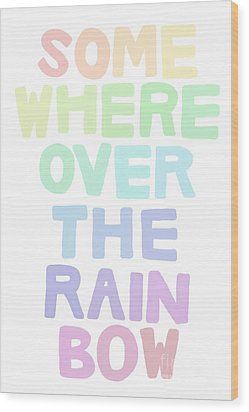 Somewhere Over The Rainbow Wood Print by Priscilla Wolfe