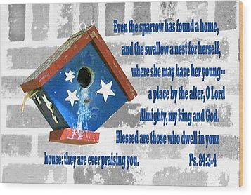 Sparrow Bird House Ps.84 V 3-4 Wood Print by Linda Phelps