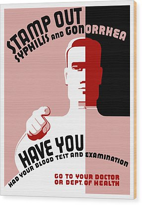 Stamp Out Syphilis And Gonorrhea Wood Print by War Is Hell Store