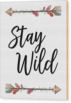 Stay Wild Wood Print by Jaime Friedman