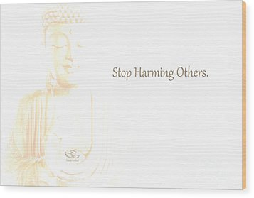 Stop Harming Others Wood Print