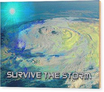 Survive The Storm Wood Print by Cheri Doyle