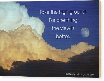 Take The High Ground Wood Print by Mike Flynn