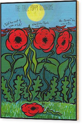 Tall Poppy Syndrome Wood Print by Angela Treat Lyon