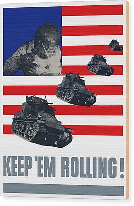 Tanks -- Keep 'em Rolling Wood Print by War Is Hell Store