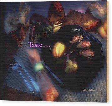 Taste . . . Savor Wood Print by Jack Eadon