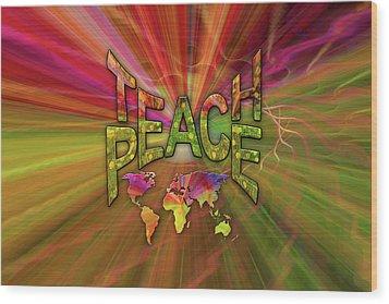 Teach Peace Wood Print by Nadine May