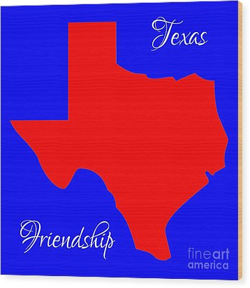 Texas Map In State Colors Blue White And Red With State Motto Friendship Wood Print by Rose Santuci-Sofranko
