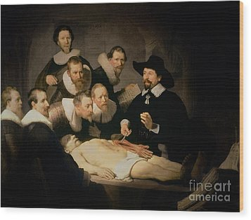 The Anatomy Lesson Of Doctor Nicolaes Tulp Wood Print by Rembrandt Harmenszoon van Rijn