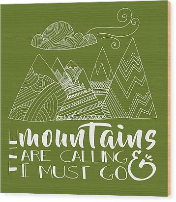 The Mountains Are Calling Wood Print by Heather Applegate