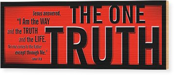 The One Truth Wood Print