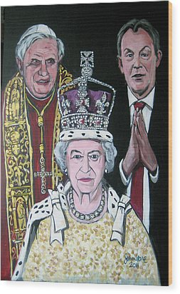 The Pope The Queen And The Politician Wood Print by Ray Johnstone