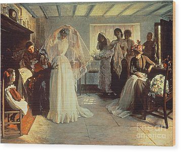 The Wedding Morning Wood Print by John Henry Frederick Bacon