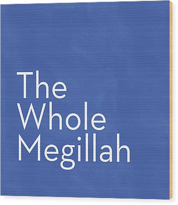 The Whole Megillah- Art By Linda Woods Wood Print by Linda Woods