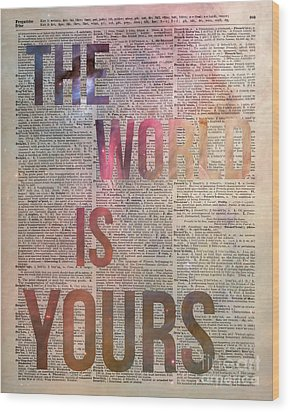 The World Is Yours  Wood Print