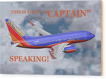 This Is Your Captain Speaking Southwest Airlines Wood Print