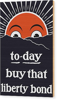 To-day Buy That Liberty Bond Wood Print by War Is Hell Store