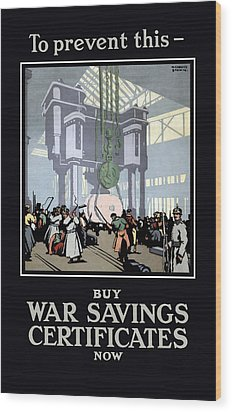 To Prevent This - Buy War Savings Certificates Wood Print by War Is Hell Store