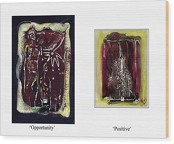 Wood Print featuring the painting To See Opportunity One Must Be Positive by Carol Rashawnna Williams