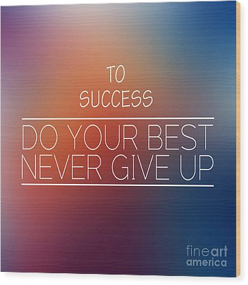 To Success,inspirational Words  Wood Print
