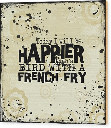 Today I Will Be Happier Wood Print