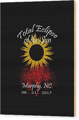 Total Eclipse T-shirt Art Murphy Nc Wood Print by Debra and Dave Vanderlaan