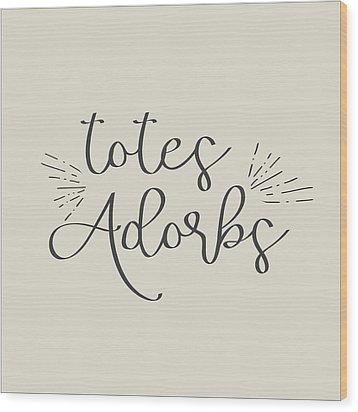 Totes Adorbs Wood Print by Jaime Friedman