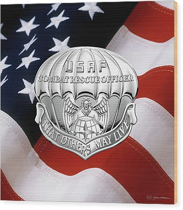 U. S.  Air Force Combat Rescue Officer - C R O Badge Over American Flag Wood Print by Serge Averbukh