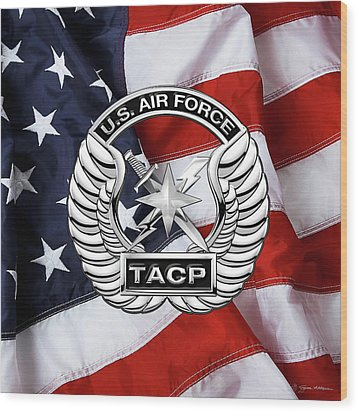 Wood Print featuring the digital art U. S.  Air Force Tactical Air Control Party -  T A C P  Badge Over American Flag by Serge Averbukh