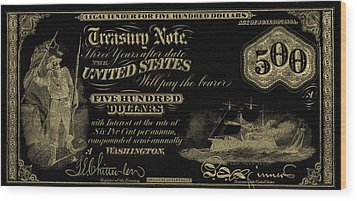 Wood Print featuring the digital art U.s. Five Hundred Dollar Bill - 1864 $500 Usd Treasury Note In Gold On Black by Serge Averbukh