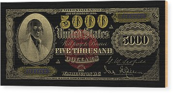 Wood Print featuring the digital art U.s. Five Thousand Dollar Bill - 1878 $5000 Usd Treasury Note In Gold On Black  by Serge Averbukh
