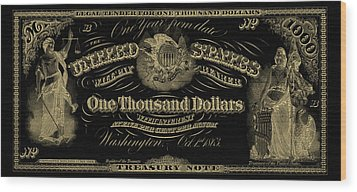 Wood Print featuring the digital art U. S. One Thousand Dollar Bill - 1863 $1000 Usd Treasury Note In Gold On Black by Serge Averbukh