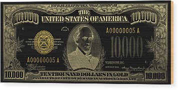 Wood Print featuring the digital art U.s. Ten Thousand Dollar Bill - 1934 $10000 Usd Treasury Note In Gold On Black by Serge Averbukh
