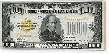 Wood Print featuring the digital art U.s. Ten Thousand Dollar Bill - 1934 $10000 Usd Treasury Note by Serge Averbukh