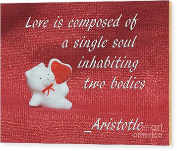 Wood Print featuring the photograph Valentine By Aristotle by Linda Phelps