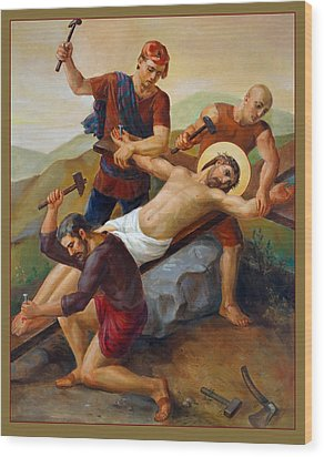 Via Dolorosa - Jesus Is Nailed To The Cross - 11 Wood Print