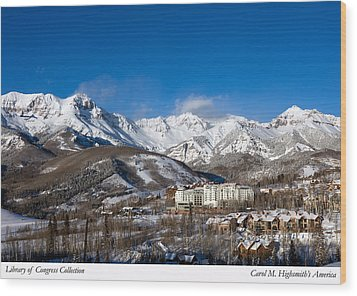 View From The Mountain Above Telluride Wood Print by Carol M Highsmith