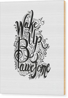 Wood Print featuring the drawing Wake Up Be Awesome by Cindy Garber Iverson