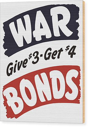 War Bonds Give 3 Get 4 Wood Print by War Is Hell Store