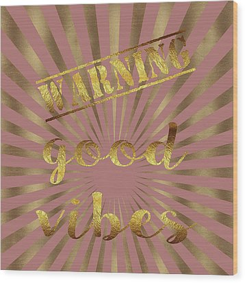 Wood Print featuring the painting Warning, Good Vibes Typography by Georgeta Blanaru
