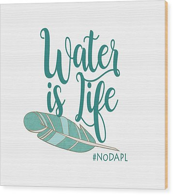 Water Is Life Nodapl Wood Print