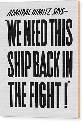 We Need This Ship Back In The Fight  Wood Print by War Is Hell Store