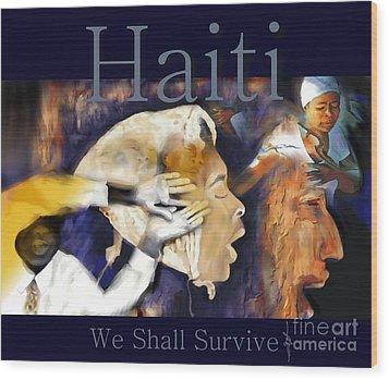 We Shall Survive Haiti Poster Wood Print by Bob Salo