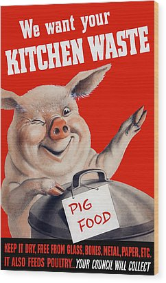 We Want Your Kitchen Waste Pig  Wood Print by War Is Hell Store