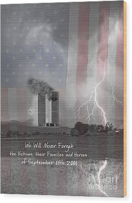 We Will Never Forget  The Victims Their Families And Heroes Wood Print by James BO  Insogna