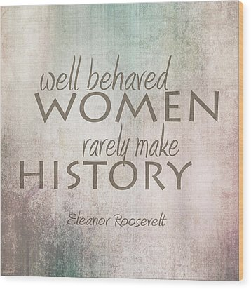 Well Behaved Women Wood Print by Ann Powell