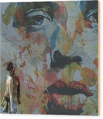 Well Love Me Love Me Don't Fade Away  Wood Print by Paul Lovering